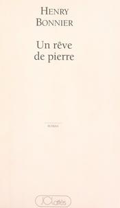 Henry Bonnier - Un rêve de pierre.