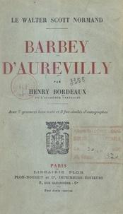 Henry Bordeaux et Hubert Morand - Barbey d'Aurevilly, le Walter Scott normand - Avec 7 gravures hors texte et 3 fac-similés d'autographes.