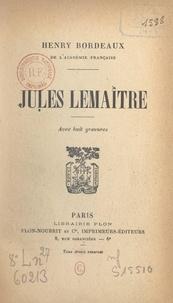 Henry Bordeaux - Jules Lemaître.