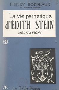 Henry Bordeaux et Michel de Saint-Pierre - La vie pathétique d'Édith Stein - Méditations.