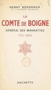 Henry Bordeaux - Le comte de Boigne - Général des Mahrattes, 1751-1830.