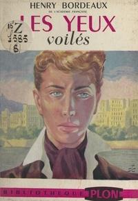 Henry Bordeaux - Les yeux voilés - Suivi de La source et de L'échange.