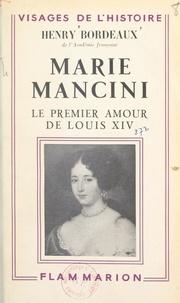 Henry Bordeaux - Marie Mancini - Le premier amour de Louis XIV.