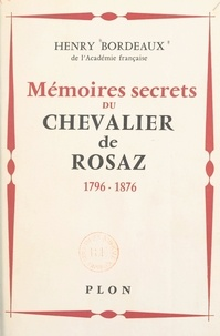 Henry Bordeaux - Mémoires secret du chevalier de Rosaz - 1796-1876.