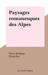 Henry Bordeaux et Firmin Roz - Paysages romanesques des Alpes.