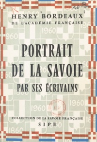 Henry Bordeaux - Portrait de la Savoie par ses écrivains.