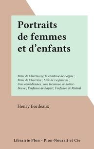 Henry Bordeaux - Portraits de femmes et d'enfants - Mme de Charmoisy, la comtesse de Boigne ; Mme de Charrière ; Mlle de Lespinasse ; trois comédiennes ; une inconnue de Sainte-Beuve ; l'enfance de Bayart, l'enfance de Mistral.