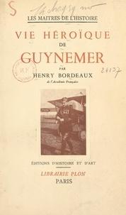 Henry Bordeaux et Georges Guynemer - Vie héroïque de Guynemer.