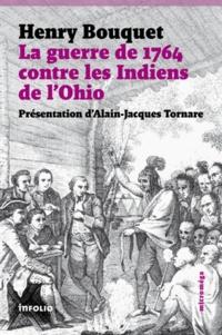 Henry Bouquet - La guerre de 1764 contre les Indiens de l'Ohio.