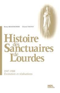 Henry Branthomme et Chantal Touvet - Histoire des Sanctuaires de Lourdes - Evolution et réalisations (1947-1988).