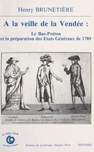 Henry Brunetière - À la veille de la Vendée, le Bas-Poitou et la préparation des États généraux de 1789.