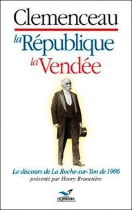 Henry Brunetière - Clemenceau, la République, la Vendée - Le discours de La Roche-sur-Yon de 1906.