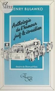Henry Bulawko et Shemuel Katz - Anthologie de l'humour juif et israélien.