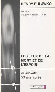 Henry Bulawko et Daniel Béresniak - Les jeux de la mort et de l'espoir : Auschwitz-Jaworno - Auschwitz, 50 ans après.