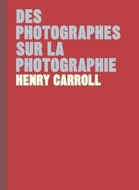 Henry Carroll - Des photographes sur la photographie.