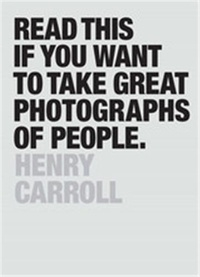 Henry Carroll - Read This If You Want to Take Great Photographs.