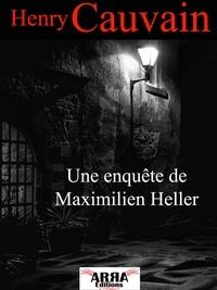 Henry Cauvain - Une enquête de Maximilien Heller.