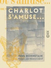 Henry Céard et Paul Bonnetain - Charlot s'amuse....