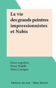 Henry Certigny et Yvonne Deslandres - La vie des grands peintres impressionnistes et Nabis.