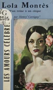 Henry Certigny - Lola Montès - D'un trône à un cirque.