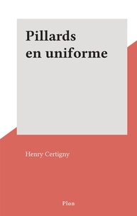 Henry Certigny - Pillards en uniforme.