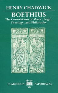 Henry Chadwick - Boethius : The Consolations of Music, Logic, Theology, and Philosophy.