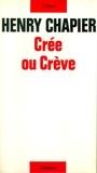 Henry Chapier - Crée ou crève.