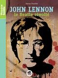 Henry Chartier - John Lennon - Le Beatle révolté.