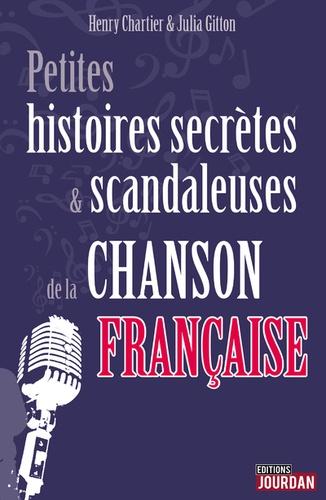 Henry Chartier et Julia Gitton - Petites histoires secrètes de la chanson française.