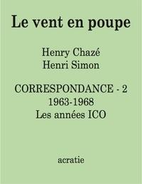 Henry Chazé et Henri Simon - Le vent en poupe - Correspondance Tome 2, 1963-1968. Les années ICO.