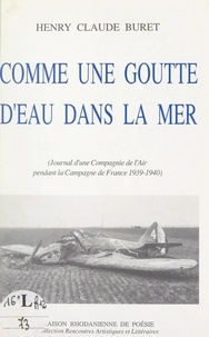 Henry Claude Buret et Jean-Louis Jolas - Comme une goutte d'eau dans la mer - Journal d'une compagnie de l'air pendant la Campagne de France 1939-1940.