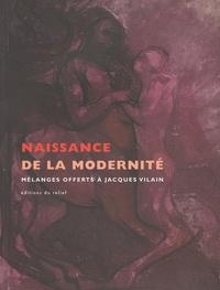 Henry-Claude Cousseau et Christina Buley-Uribe - Naissance de la modernité - Mélanges offerts à Jacques Vilain.