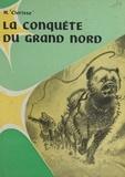 Henry Clérisse et R. Pellos - La conquête du Grand Nord.