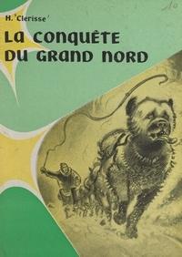 Henry Clérisse et  Pellos - La conquête du Grand Nord.