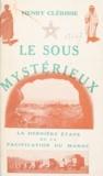 Henry Clérisse - Le Sous mystérieux - La dernière étape de la pacification du Maroc.