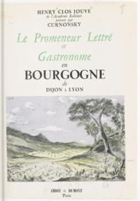 Henry Clos-Jouve et Maurice Sailland-Curnonsky - Le promeneur lettré et gastronome en Bourgogne - De Dijon à Lyon.