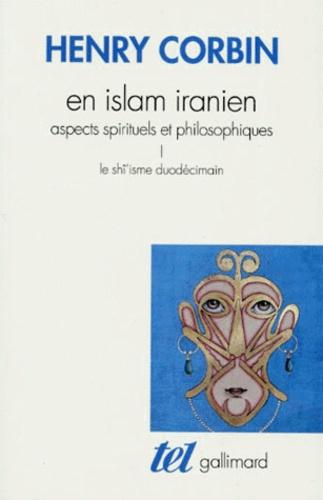 Henry Corbin - En Islam iranien - Aspects spirituels et philosophiques Tome 1, Le Shî'isme duodécimain.