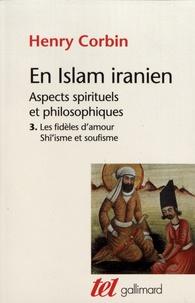 Henry Corbin - En Islam iranien - Aspects spirituels et philosophiques Tome 3, Les fidèles d'amour ; Shî'isme et soufisme.
