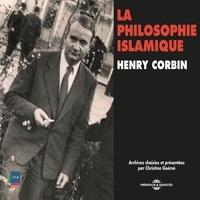 Henry Corbin - Histoire de la Philosophie. La philosophie islamique - sous la direction de Michaël Foessel.