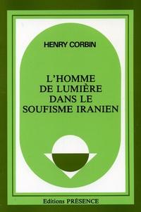 Henry Corbin - L'homme de lumière dans le soufisme iranien.