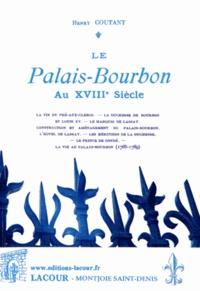 Henry Coutant - Le Palais-Bourbon au XVIIIe siècle.