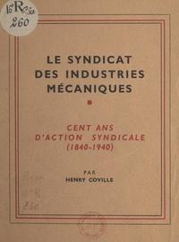Henry Coville - Le syndicat des industries mécaniques - Cent ans d'action syndicale (1840-1940).