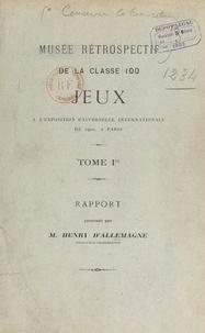 Henry d'Allemagne - Musée rétrospectif de la classe 100, jeux, à l'Exposition universelle internationale de 1900, à Paris (1). Rapport.