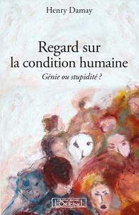 Henry Damay - Regard sur la condition humaine : génie ou stupidité ?.