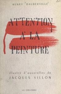 Henry Dauberville et Jacques Villon - Attention à la peinture - Enquête romancée sur l'art abstrait, illustrée d'aquarelles.