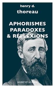 Henry-David Thoreau - Aphorismes, paradoxes, réflexions.