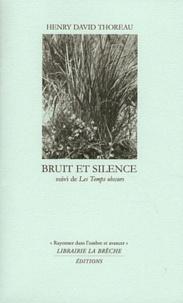 Henry-David Thoreau - Bruit et silence suivi de Les temps obscurs.