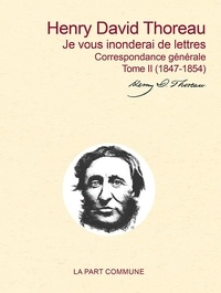 Henry-David Thoreau - Correspondance générale - Tome 2, Je vous inonderai de lettres (1847-1854).