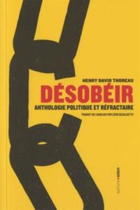 Henry-David Thoreau - Désobéir - Anthologie politique et réfractaire.