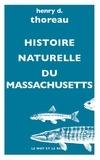 Henry-David Thoreau - Histoire naturelle du Massachusetts.